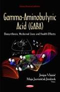 Gamma-aminobutyric Acid (Gaba): Biosynthesis, Medicinal Uses and Health Effects