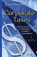 Corporate Taxes: Reform Issues and Evaluation of Federal Expenditures