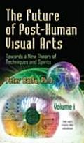 Future of Post-human Visual Arts: Towards a New Theory of Techniques and Spirits