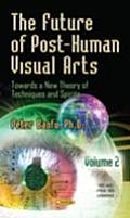 The Future of Post-Human Visual Arts Volume 2