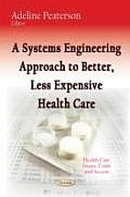 A Systems Engineering Approach to Better, Less Expensive Health Care