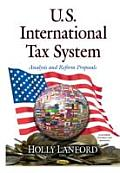 U.S. International Tax System: Analysis and Reform Proposals