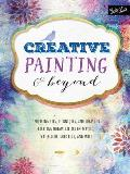Creative Painting & Beyond: Inspiring Tips, Techniques, and Ideas for Creating Whimsical Art in Acrylic, Watercolor, Gold Leaf, and More (Creative...and Beyond)