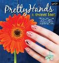 Pretty Hands & Sweet Feet: Paint Your Way Through a Colorful Variety of Crazy-Cute Nail Art Designs - Step by Step