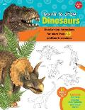 Learn to Draw Dinosaurs: Step-By-Step Instructions for More Than 25 Prehistoric Creatures (Learn to Draw)