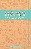 Baby Hacks Handbook: How to Raise Your Newborn the Fun and Easy Way