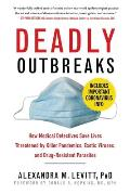 Deadly Outbreaks How Medical Detectives Save Lives Threatened by Killer Pandemics Exotic Viruses & Drug Resistant Parasites