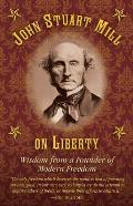 John Stuart Mill on Liberty: Wisdom from a Founder of Modern Freedom