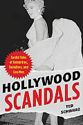 Hollywood Scandals: Sordid Tales of Celebrities, Swindlers, and Conmen