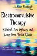 Electroconvulsive Therapy: Clinical Uses, Efficacy and Long-term Health Effects