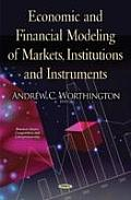 Economic and Financial Modeling of Markets, Institutions and Instruments