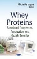 Whey Proteins: Functional Properties, Production and Health Benefits
