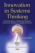 Innovation in Systems Thinking: the Application of Dialectical Network Thinking in Resolving Complex Problems