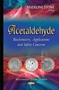Acetaldehyde: Biochemistry, Applications & Safety Concerns