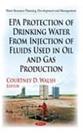 Epa Protection of Drinking Water From Injection of Fluids Used in Oil and Gas Production