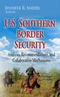 U.S. Southern Border Security: Analysis, Recommendations, and Collaborative Mechanisms