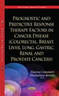 Prognostic & Predictive Response Therapy Factors in Cancer Disease: Colorectal, Breast, Liver, Lung, Gastric, Renal & Prostate Cancers