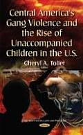 Central America's Gang Violence and the Rise of Unaccompanied Children in the U.S.
