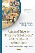 Criminal Tribe To Primitive Tribal Group and the Role of Welfare State: the Case of Lodhas in West Bengal, India