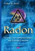 Radon: Geology, Environmental Impact and Toxicity Concerns