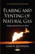 Flaring and Venting of Natural Gas: Background and Issues, in Brief