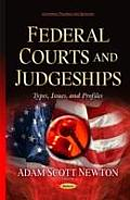 Federal Courts and Judgeships: Types, Issues, and Profiles