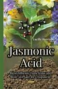 Jasmonic Acid: Biosynthesis, Functions and Role in Plant Development