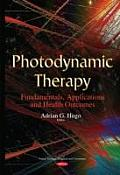 Photodynamic Therapy: Fundamentals, Applications and Health Outcomes