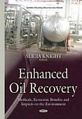 Enhanced Oil Recovery: Methods, Economic Benefits and Impacts on the Environment