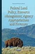 Federal Land Policy, Resource Management, Agency Appropriations & Revenues