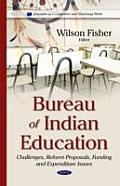 Bureau of Indian Education: Challenges, Reform Proposals, Funding and Expenditure Issues
