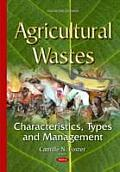 Agricultural Wastes: Characteristics, Types and Management