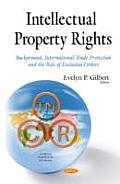 Intellectual Property Rights: Background, International Trade Protection and the Role of Exclusion Orders