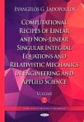 Computational Recipes of Linear and Non-linear Singular Integral Equations and Relativistic Mechanics in Engineering and Applied Science