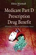Medicare Part D Prescription Drug Benefit: Elements, Provisions & Integrity Issues
