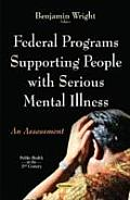 Federal Programs Supporting People With Serious Mental Illness: an Assessment
