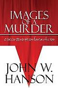 Images of a Murder: A Cold Case Murder Mystery Based on a True Story