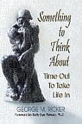 Something to Think about: Time Out to Take Life in
