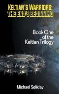 Keltian's Warriors: The End's Beginning - Book One of the Keltian Trilogy