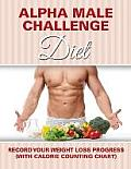 Alpha Male Challenge Diet: Record Your Weight Loss Progress (with Calorie Counting Chart)
