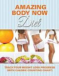 Amazing Body Now Diet: Track Your Weight Loss Progress (with Calorie Counting Chart)