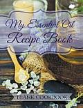 My Essential Oil Recipe Book: Blank Cookbook