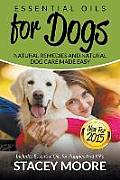 Essential Oils for Dogs: Natural Remedies and Natural Dog Care Made Easy: New for 2015 Includes Essential Oils for Puppies and K9's