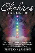 Chakras for Beginners: The Ultimate Guide on How to Balance Chakras, Improve Spiritual and Emotional Health, Strengthen Aura, Chakras Meditat