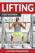 Lifting for Women: Essential Exercise, Workout, Training and Dieting Guide to Build a Perfect Body and Get an Ideal Butt