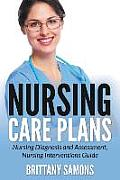Nursing Care Plans: Nursing Diagnosis and Assessment, Nursing Interventions Guide