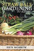Straw Bale Gardening for Beginners: How to Grow Plants in a Straw Bale Garden Complete Guide