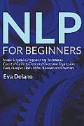 Nlp for Beginners: Neuro-Linguistic Programming Techniques Essential Guide to Treat and Overcome Depression, Cold, Allergies, Bad Habits,