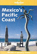 Lonely Planet Mexico's Pacific Coast (Lonely Planet Mexico's Pacific Coast)