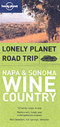 Lonely Planet Napa Sonoma Road Trip 1ST Edition